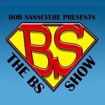 "Bob says ""The BS Show"" is a lot like him. ""bright, witty, charismatic, incredibly astute and remarkably insightful...""  (his words, not ours)  LISTEN"