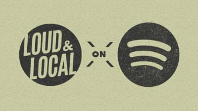 Follow our Loud & Local Playlist on Spotify! Listen