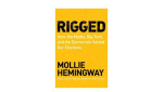 Mollie Hemingway On Her New Book 'Rigged: How The Media, Big Tech, And The Democrats Seized Our Elections'