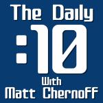 matt chernoff, the daily 10