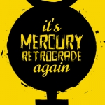 Here's What You Should and Should Not To Do While Mercury Is In Retrograde~Carly!