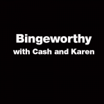 New Episode:  What's BINGEWORTHY for the Weekend with Cash & Karen!  {Podcast}