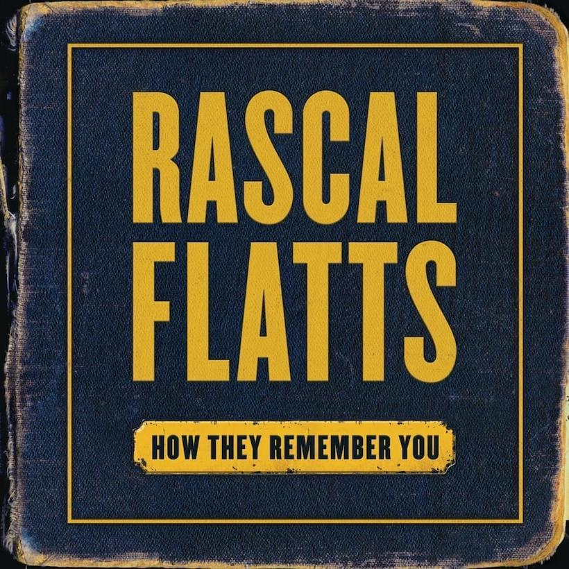 Rascal-Flatts-How-They-Remember-You