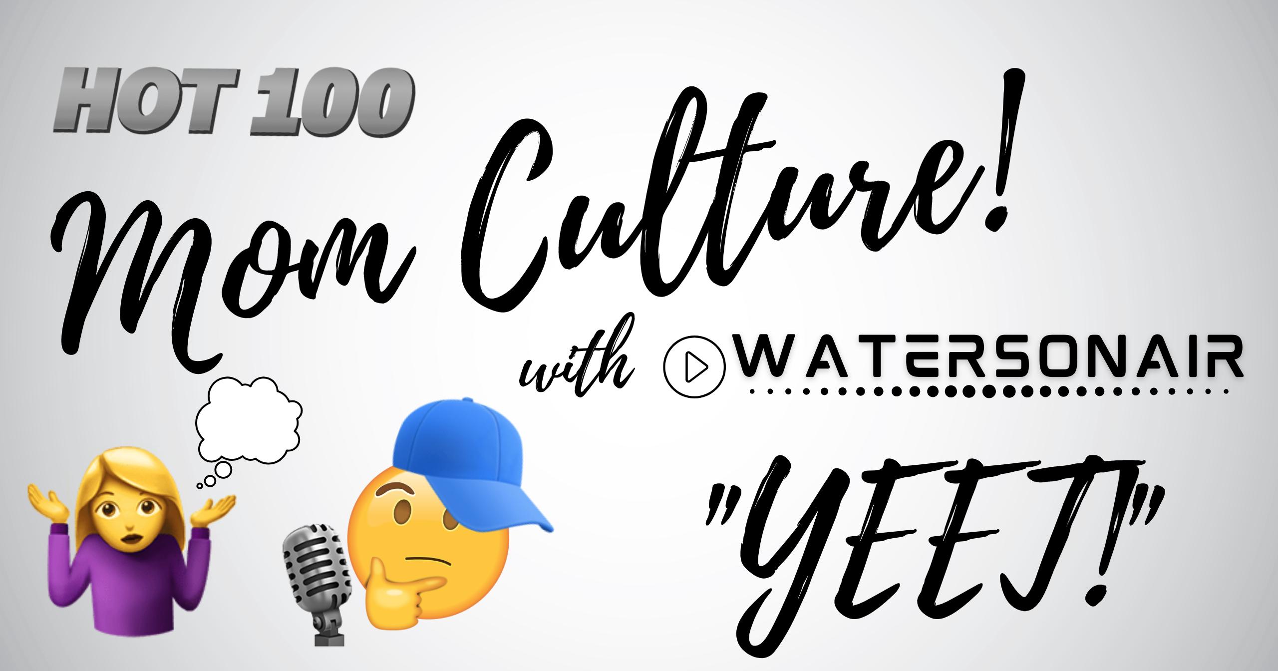 Mom Culture 7/19 – YEET!