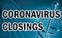 CORONAVIRUS CLOSINGS AND CANCELLATIONS