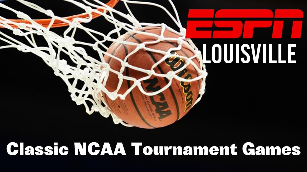 ESPN Louisville is going to becarrying classic NCAA Tournament games