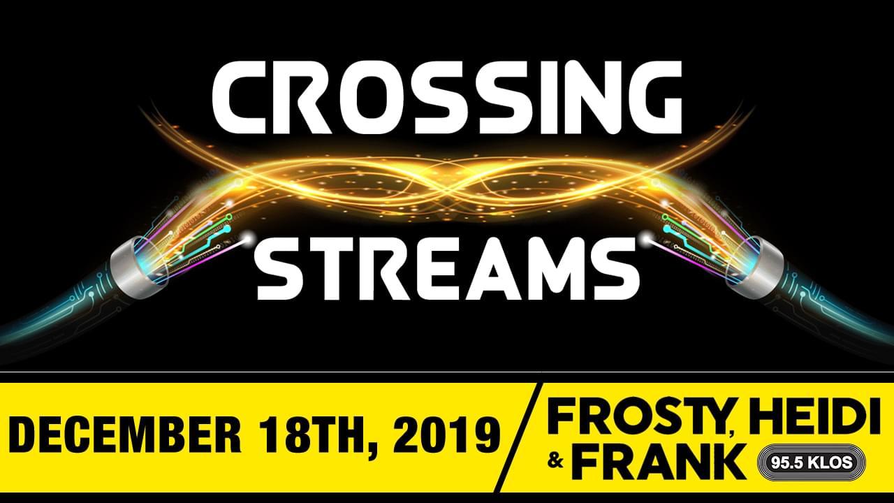 Crossing Streams 12/18/19