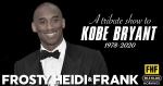 Frosty, Heidi and Frank: A Tribute Show To Kobe Bryant