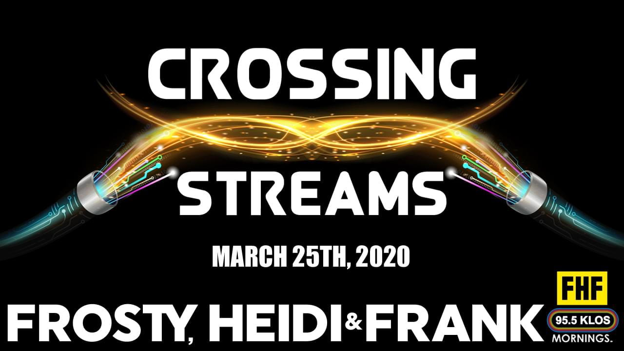 Crossing Streams 3/25/20