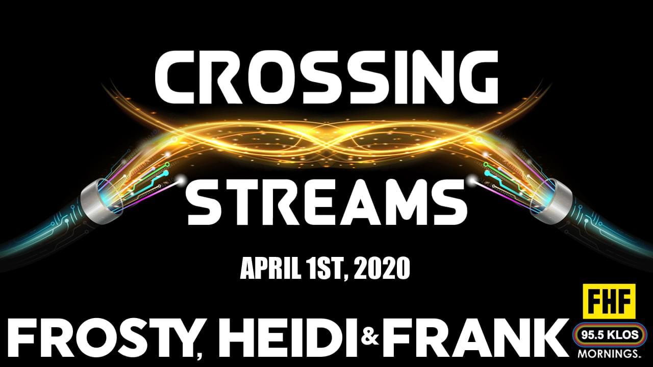 Crossing Streams 4/1/20
