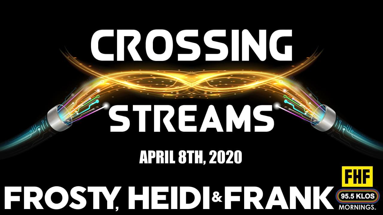 Crossing Streams 4/8/20