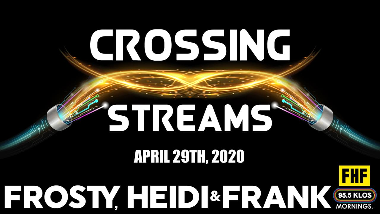 Crossing Streams 4/29/20