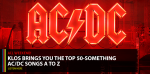KLOS BRINGS YOU THE TOP 50-SOMETHING  AC/DC SONGS A TO Z