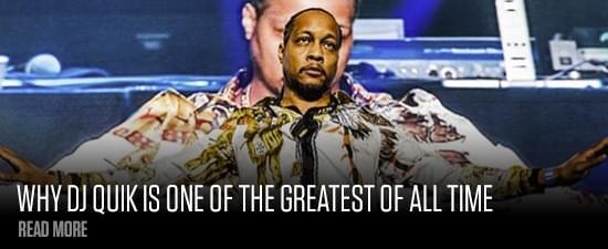 Why DJ Quik Is One Of The Greatest Of All Time