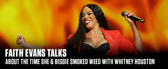 Faith Evans Talks About The Time She & Biggie Smoked Weed With Whitney Houston