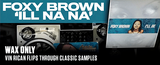#WAXONLY: Power 106's Vin Rican Flips Through Classic Samples Used On Foxy Brown's 'ILL Na Na'