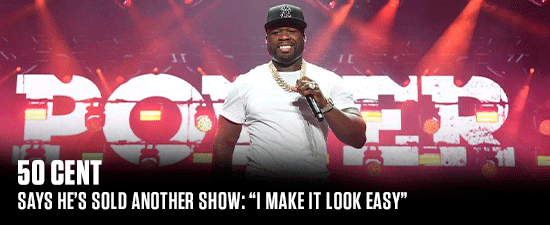 "50 Cent Says He's Sold Another Show: ""I Make It Look Easy"""