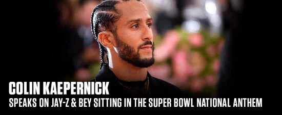 Colin Kaepernick Speaks On Jay-Z & Bey Sitting During The Super Bowl National Anthem