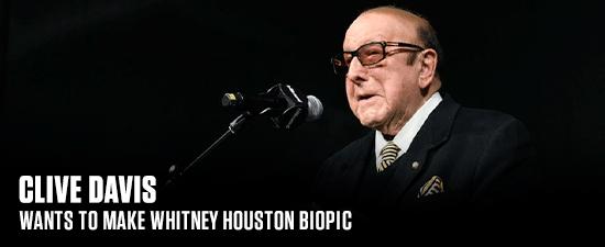 Clive Davis Wants To Make Whitney Houston Biopic