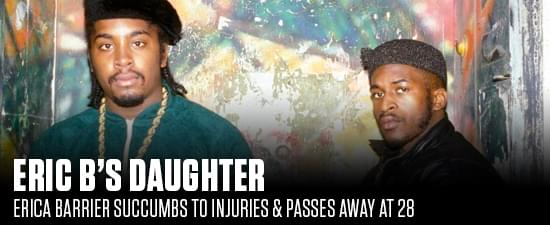 Eric B's Daughter Erica Barrier Succumbs To Injuries & Passes Away At 28