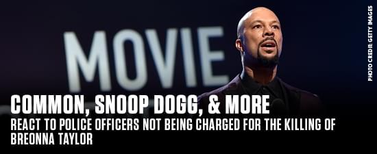 Common, Snoop Dogg, & More React To Police Officers Not Being Charged For The Killing Of Breonna Taylor