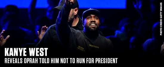 Kanye West Reveals Oprah Told Him Not To Run For President