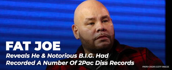 Fat Joe Reveals He & Notorious B.I.G. Had Recorded A Number Of 2Pac Diss Records