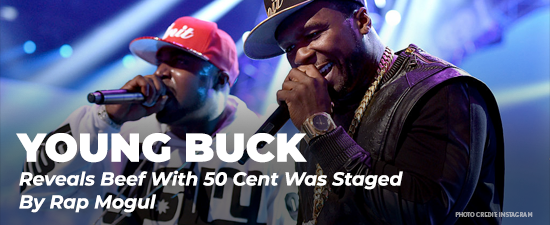 Young Buck Reveals Beef With 50 Cent Was Staged By Rap Mogul