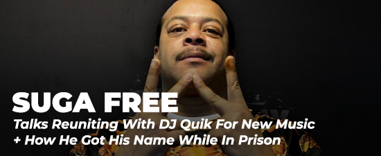 Suga Free Talks Reuniting With DJ Quik For New Music + How He Got His Name While In Prison