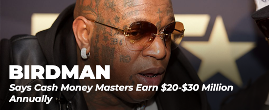 Birdman Says Cash Money Masters Earn $20-$30 Million Annually