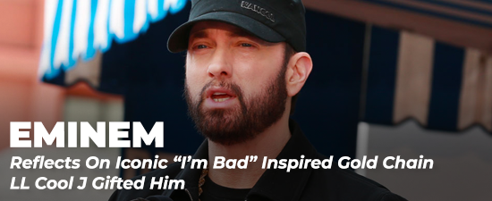 """Eminem Reflects On Iconic """"I'm Bad"""" Inspired Gold Chain LL Cool J Gifted Him"""