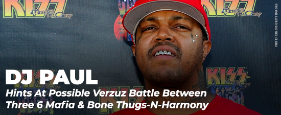DJ Paul Hints At Possible Verzuz Battle Between Three 6 Mafia & Bone Thugs-N-Harmony