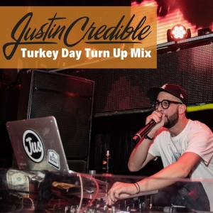 Light Up Your Thanksgiving With Justin Credible's Turkey Day Turn Up Mix [STREAM]