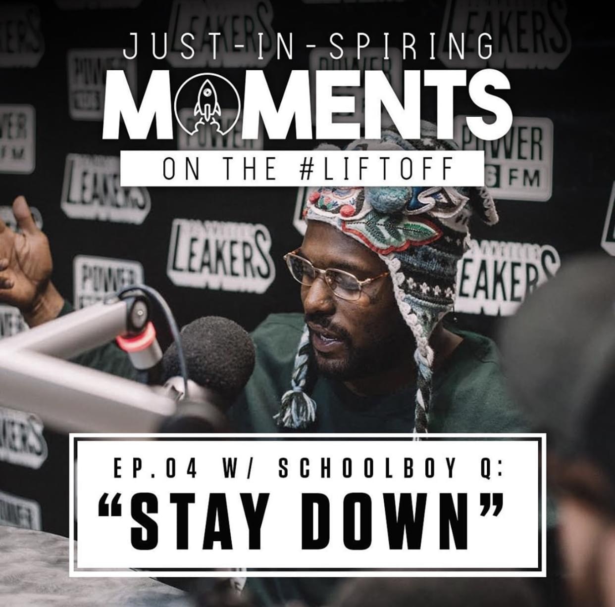 "JUST-IN-SPIRING Moments on the #LIFTOFF Ep. 04 w/ ScHoolboy Q: ""STAY DOWN"""