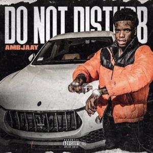 "Ambjaay Releases New Single ""Do Not Disturb"" [LISTEN]"
