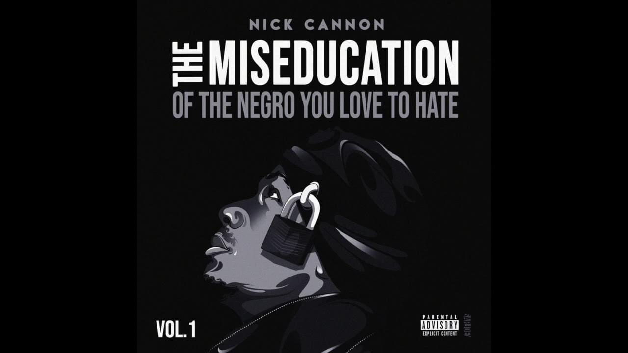 Nick Cannon Releases Mixtape 'The Miseducation Of The Negro You Love To Hate'