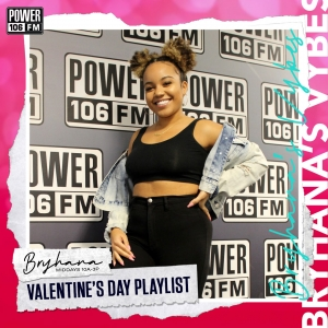 Bryhana's Vybes Playlist—ALL THE VALENTINE'S DAY MOODS Feat. Drake, Trey Songz, Summer Walker + MORE [STREAM]