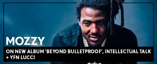 Mozzy on New Album 'Beyond Bulletproof', Quarantine Life, Intellectual Talk + Meeting YFN Lucci