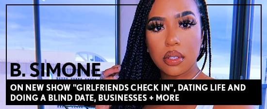 """B. Simone on New Show """"Girlfriends Check In"""", Dating Life and Doing A Blind Date, Businesses + more"""