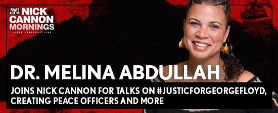Dr. Melina Abdullah Joins Nick Cannon For Talks on #JusticForGeorgeFloyd, Creating Peace Officers and more