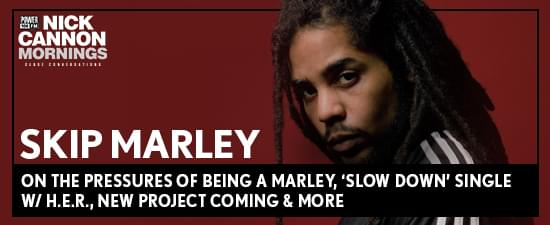 Skip Marley on The Pressures of Being a Marley, 'Slow Down' Single w/ H.E.R., New Project Coming & More