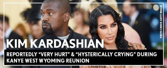 "Kim Kardashian Reportedly ""Very Hurt"" & ""Hysterically Crying"" During Kanye West Wyoming Reunion"