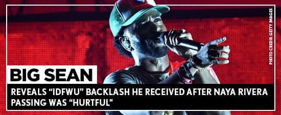 "Big Sean Reveals ""IDFWU"" Backlash He Received After Naya Rivera Passing Was ""Hurtful"""