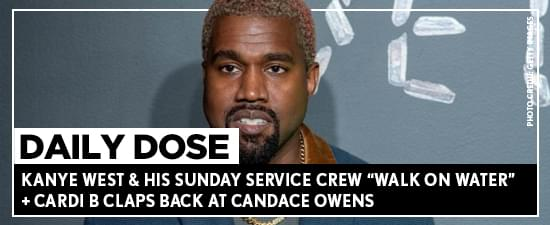 "Kanye West & His Sunday Service Crew ""Walk On Water"" + Cardi B Claps Back At Candace Owens"