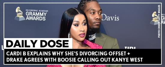 Cardi B Explains Why She's Divorcing Offset + Drake Agrees With Boosie Calling Out Kanye West