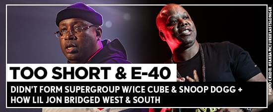 Too Short & E-40 Didn't Form Supergroup w/Ice Cube & Snoop Dogg + How Lil Jon Bridged West & South