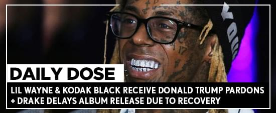 Lil Wayne & Kodak Black Receive Donald Trump Pardons + Drake Delays Album Release Due To Recovery