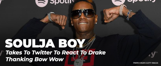 Soulja Boy Reacts To Drake Thanking Bow Wow