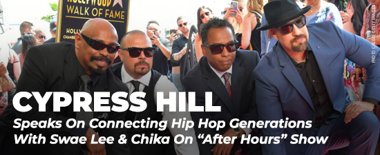"""Cypress Hill Speaks On Connecting Hip Hop Generations With Swae Lee & Chika On """"After Hours"""" Show"""