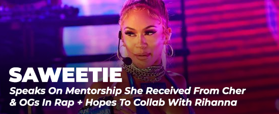 Saweetie Speaks On Mentorship She Received From Cher & OGs In Rap + Hopes To Collab With Rihanna